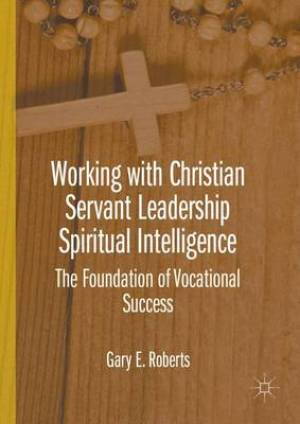 Working with Christian Servant Leadership Spiritual Intelligence
