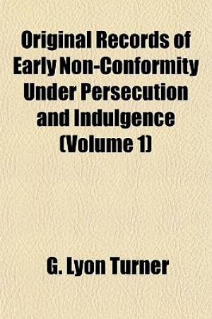 Original Records of Early Non-Conformity Under Persecution and Indulgence (Volume 1)