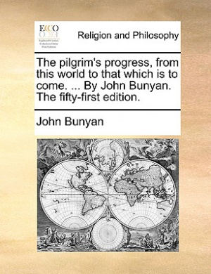 The Pilgrim's Progress, from This World to That Which Is to Come. ... by John Bunyan. the Fifty-First Edition.