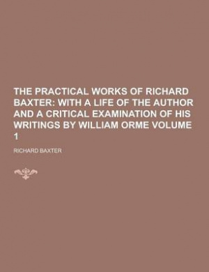 The Practical Works of Richard Baxter Volume 1