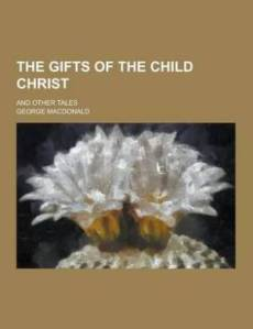The Gifts of the Child Christ; And Other Tales