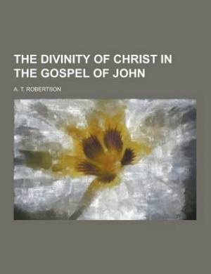 The Divinity of Christ in the Gospel of John