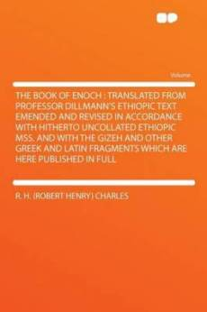 The Book of Enoch : Translated From Professor Dillmann's Ethiopic Text Emended and Revised in Accordance With Hitherto Uncollated Ethiopic Mss. and Wi