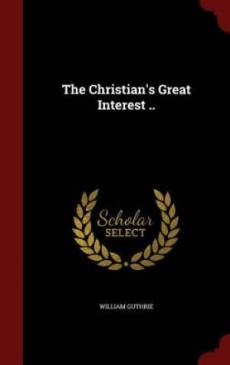 The Christian's Great Interest ..