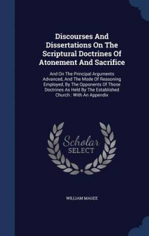 Discourses and Dissertations on the Scriptural Doctrines of Atonement and Sacrifice
