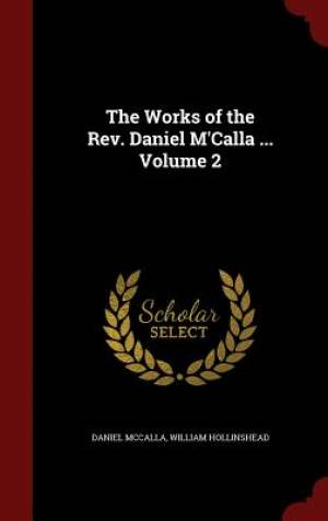 The Works of the REV. Daniel M'Calla ... Volume 2