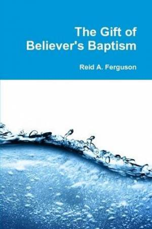 The Gift of Believer's Baptism