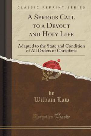 A Serious Call to a Devout and Holy Life: Adapted to the State and Condition of All Orders of Christians (Classic Reprint)