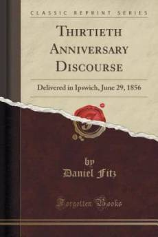 Thirtieth Anniversary Discourse: Delivered in Ipswich, June 29, 1856 (Classic Reprint)