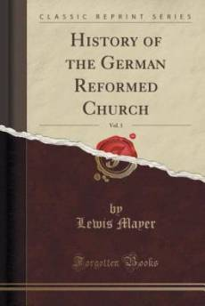 History of the German Reformed Church, Vol. 1 (Classic Reprint)