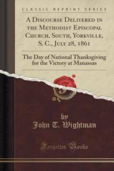 A Discourse Delivered in the Methodist Episcopal Church, South, Yorkville, S. C., July 28, 1861: The Day of National Thanksgiving for the Victory at M
