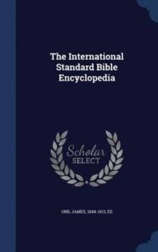 The International Standard Bible Encyclopedia