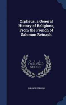 Orpheus, a General History of Religions, from the French of Salomon Reinach