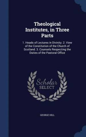 Theological Institutes, in Three Parts