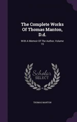 The Complete Works of Thomas Manton, D.D.