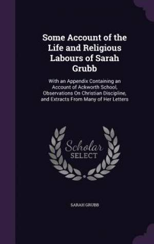 Some Account of the Life and Religious Labours of Sarah Grubb