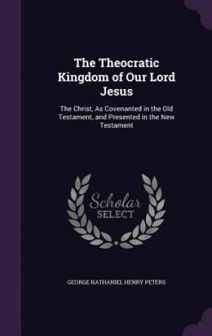 The Theocratic Kingdom of Our Lord Jesus