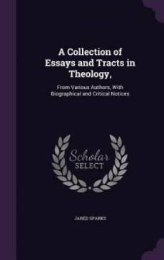 A Collection of Essays and Tracts in Theology,