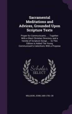 Sacramental Meditations and Advices, Grounded Upon Scripture Texts