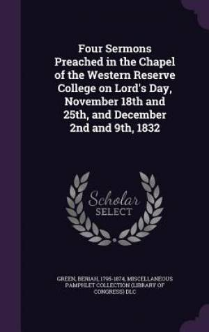 Four Sermons Preached in the Chapel of the Western Reserve College on Lord's Day, November 18th and 25th, and December 2nd and 9th, 1832