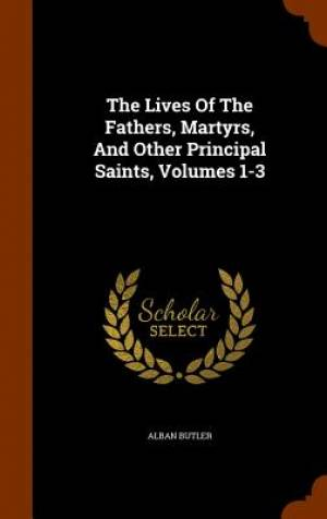 The Lives of the Fathers, Martyrs, and Other Principal Saints, Volumes 1-3