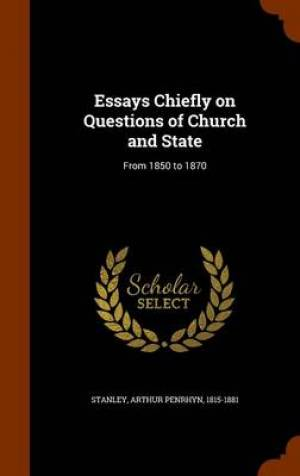 Essays Chiefly on Questions of Church and State