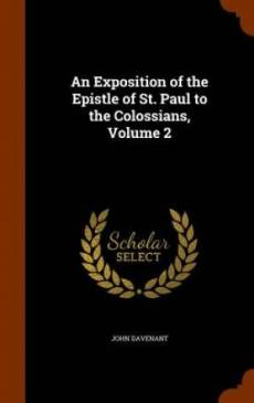 An Exposition of the Epistle of St. Paul to the Colossians, Volume 2