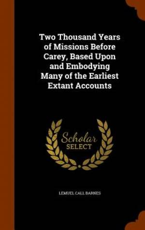 Two Thousand Years of Missions Before Carey, Based Upon and Embodying Many of the Earliest Extant Accounts