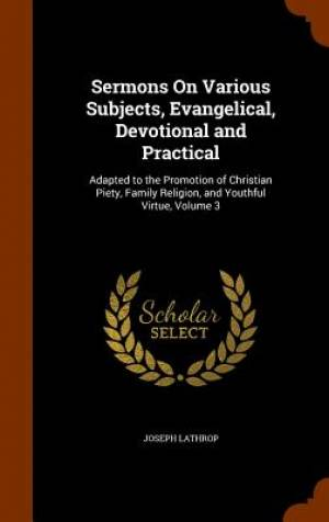 Sermons on Various Subjects, Evangelical, Devotional and Practical