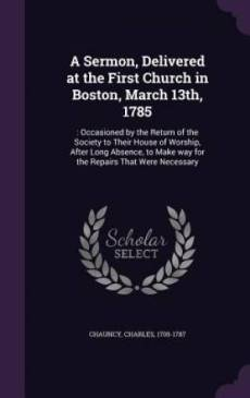 A Sermon, Delivered at the First Church in Boston, March 13th, 1785