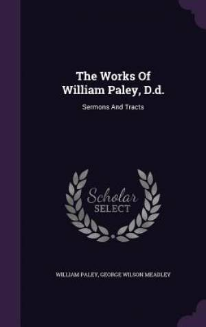 The Works Of William Paley, D.d.: Sermons And Tracts