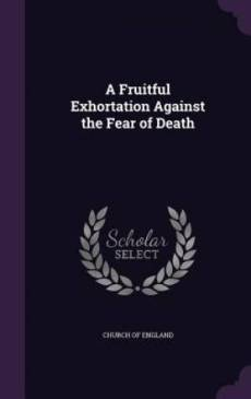 A Fruitful Exhortation Against the Fear of Death