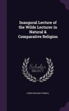 Inaugural Lecture of the Wilde Lecturer in Natural & Comparative Religion