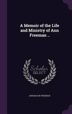 A Memoir of the Life and Ministry of Ann Freeman ..