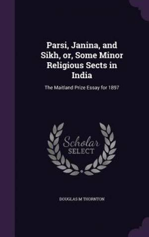 Parsi, Janina, and Sikh, Or, Some Minor Religious Sects in India