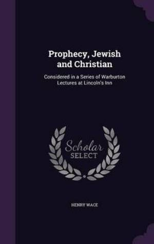 Prophecy, Jewish and Christian: Considered in a Series of Warburton Lectures at Lincoln's Inn
