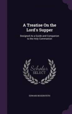 A Treatise On the Lord's Supper: Designed As a Guide and Companion to the Holy Communion