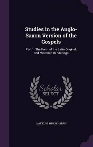 Studies in the Anglo-Saxon Version of the Gospels