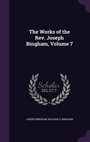 The Works of the REV. Joseph Bingham, Volume 7