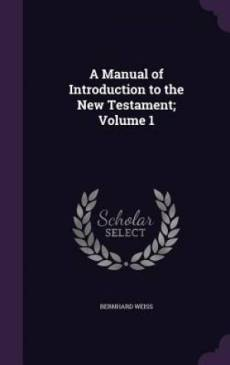 A Manual of Introduction to the New Testament; Volume 1