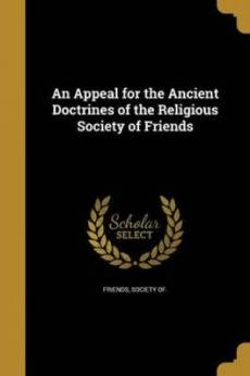 An Appeal for the Ancient Doctrines of the Religious Society of Friends