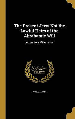 The Present Jews Not the Lawful Heirs of the Abrahamic Will