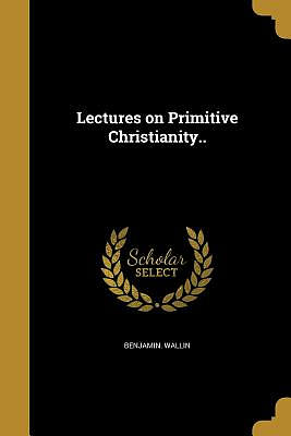Lectures on Primitive Christianity..