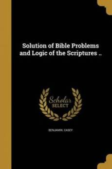 Solution of Bible Problems and Logic of the Scriptures ..
