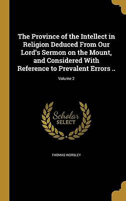 The Province of the Intellect in Religion Deduced from Our Lord's Sermon on the Mount, and Considered with Reference to Prevalent Errors ..; Volume 2