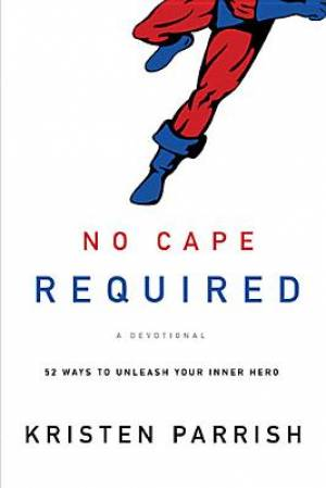 No Cape Required A Devotional