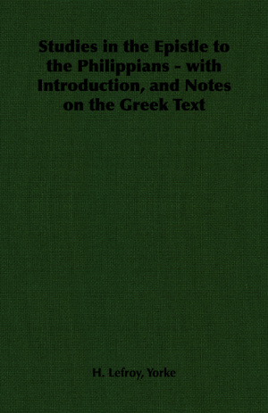 Studies In The Epistle To The Philippians - With Introduction, And Notes On The Greek Text