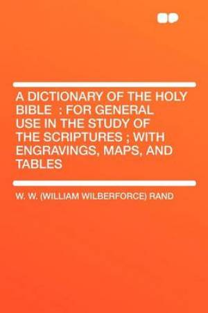 A Dictionary of the Holy Bible : for General Use in the Study of the Scriptures ; With Engravings, Maps, and Tables