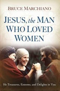 Jesus The Man Who Loved Women