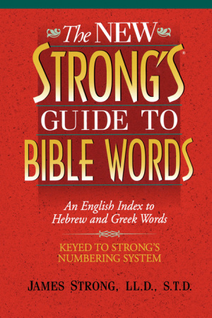 The New Strong's Guide to Bible Words